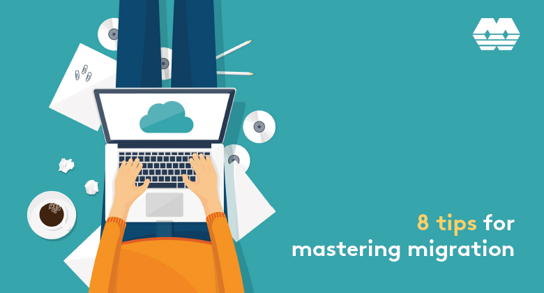 8 Tips for Mastering Migration