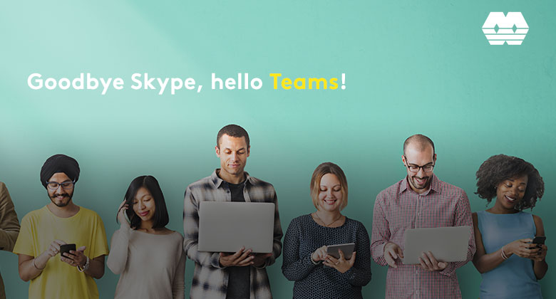 Goodbye Skype, hello Teams!