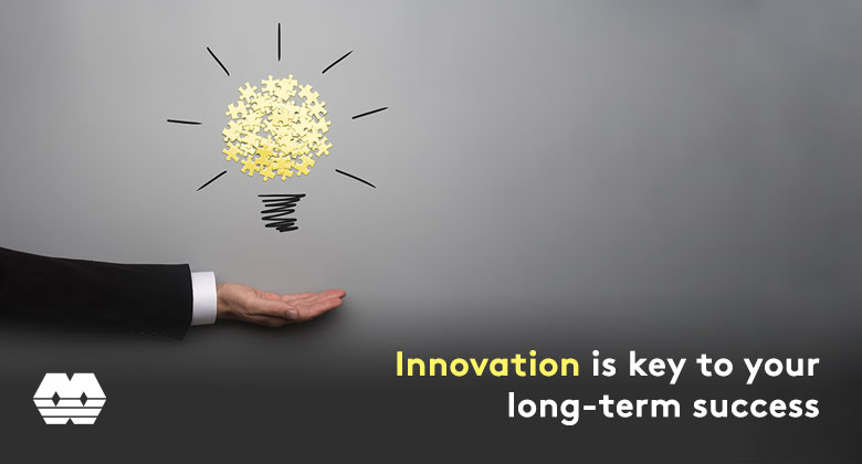 Innovation is key to your long-term success
