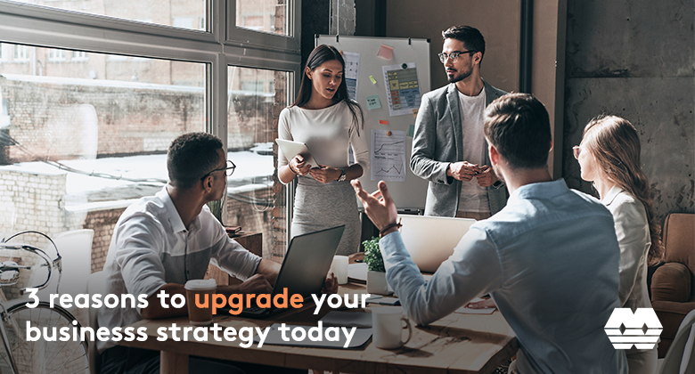3 reasons to upgrade your business strategy today