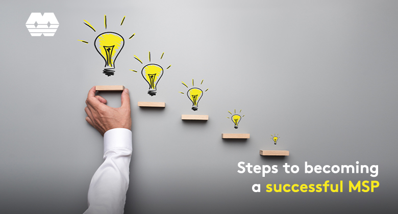 Steps to becoming a successful MSP